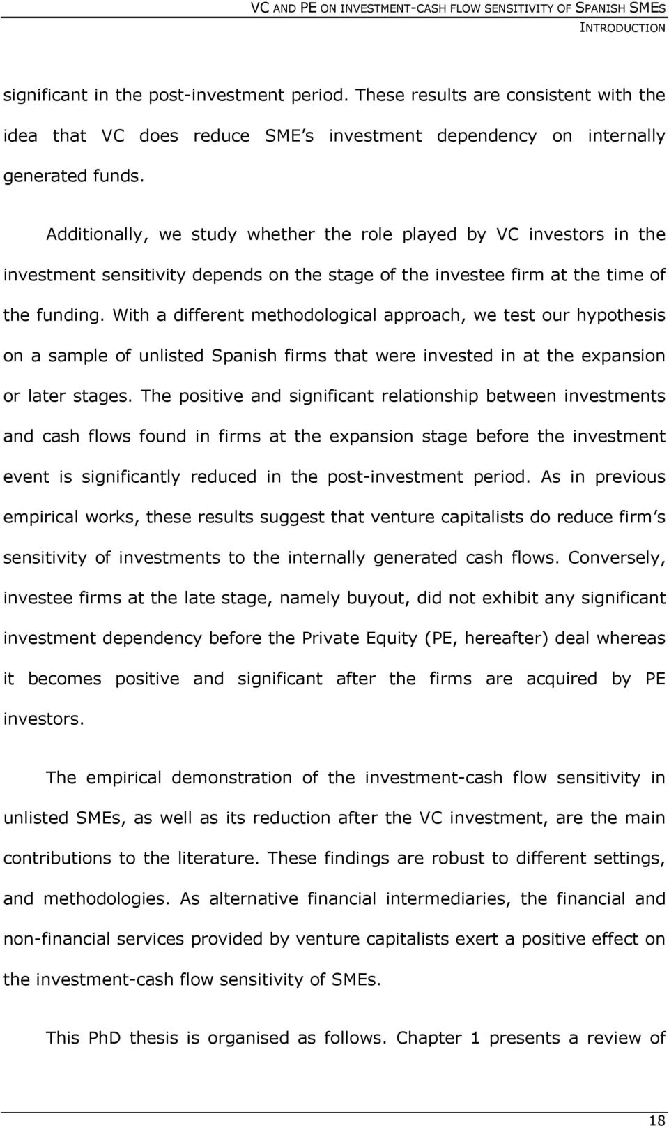 With a different methodological approach, we test our hypothesis on a sample of unlisted Spanish firms that were invested in at the expansion or later stages.