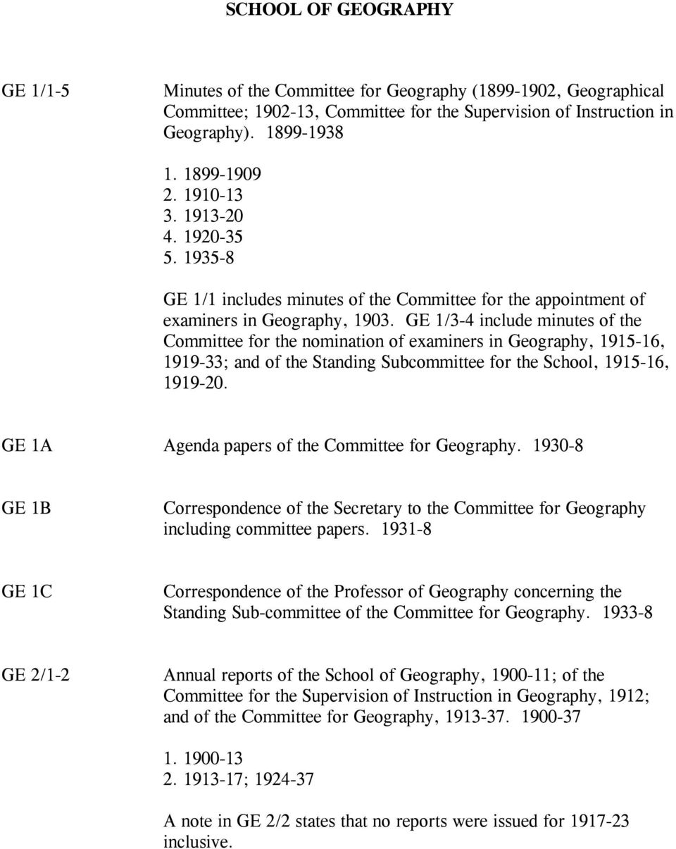 GE 1/3-4 include minutes of the Committee for the nomination of examiners in Geography, 1915-16, 1919-33; and of the Standing Subcommittee for the School, 1915-16, 1919-20.