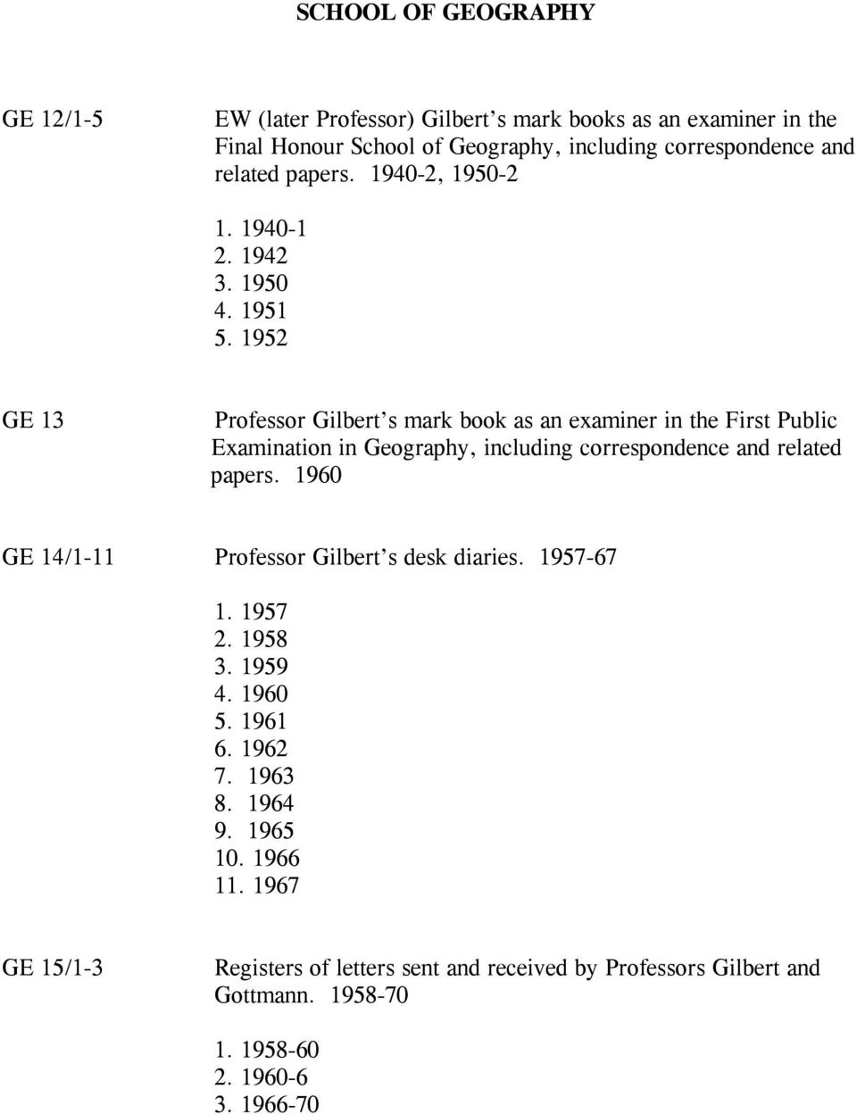 1952 GE 13 Professor Gilbert s mark book as an examiner in the First Public Examination in Geography, including correspondence and related papers.