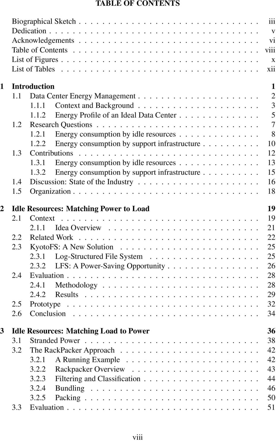 1.1 Context and Background..................... 3 1.1.2 Energy Profile of an Ideal Data Center.............. 5 1.2 Research Questions............................ 7 1.2.1 Energy consumption by idle resources.