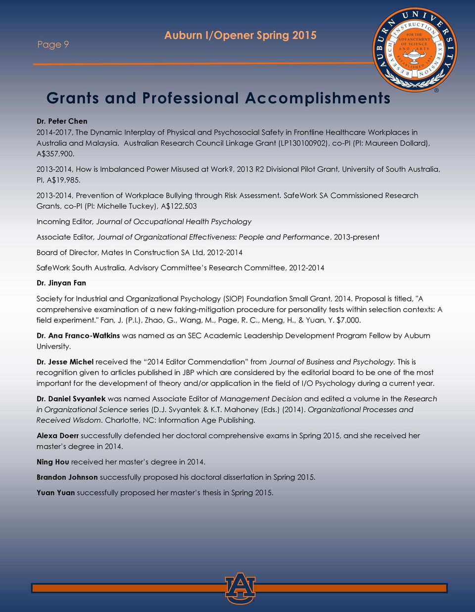 , 2013 R2 Divisional Pilot Grant, University of South Australia, PI, A$19,985. 2013-2014, Prevention of Workplace Bullying through Risk Assessment.