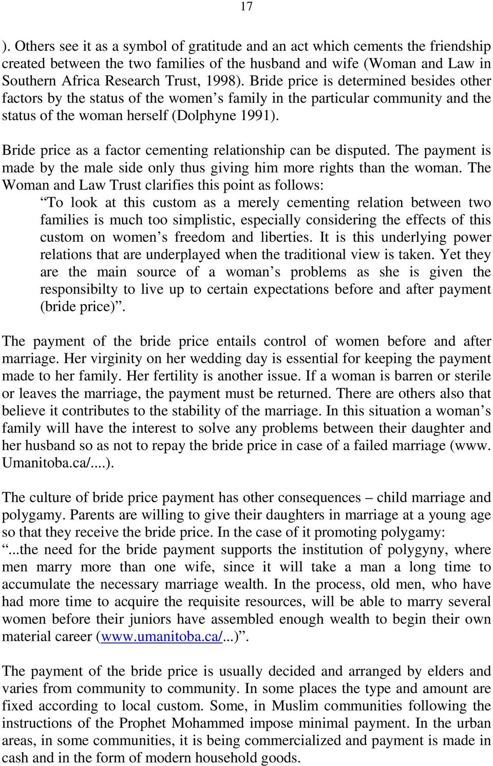 Bride price as a factor cementing relationship can be disputed. The payment is made by the male side only thus giving him more rights than the woman.