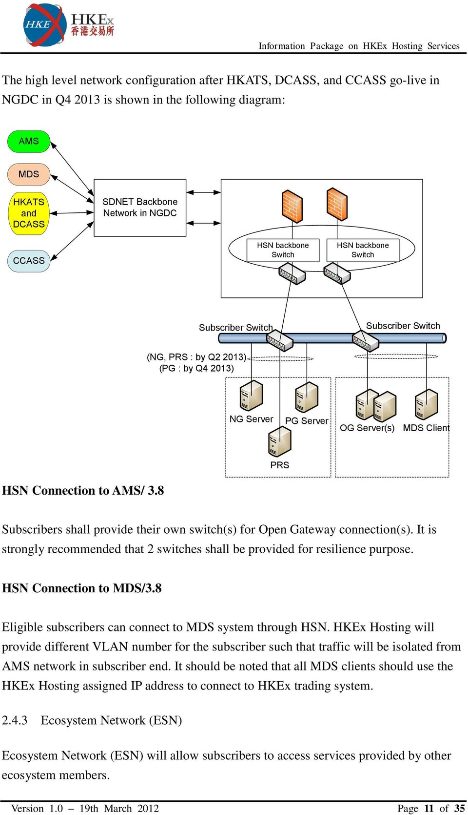 8 Subscribers shall provide their own switch(s) for Open Gateway connection(s). It is strongly recommended that 2 switches shall be provided for resilience purpose. HSN Connection to MDS/3.