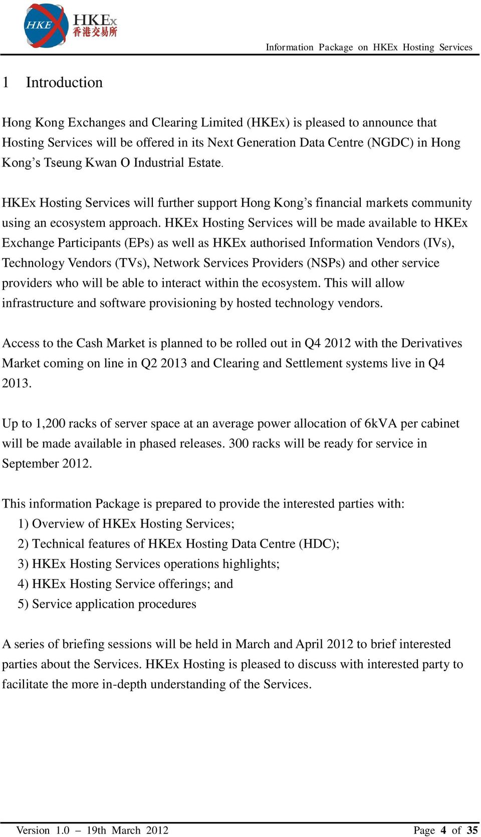 HKEx Hosting Services will be made available to HKEx Exchange Participants (EPs) as well as HKEx authorised Information Vendors (IVs), Technology Vendors (TVs), Network Services Providers (NSPs) and