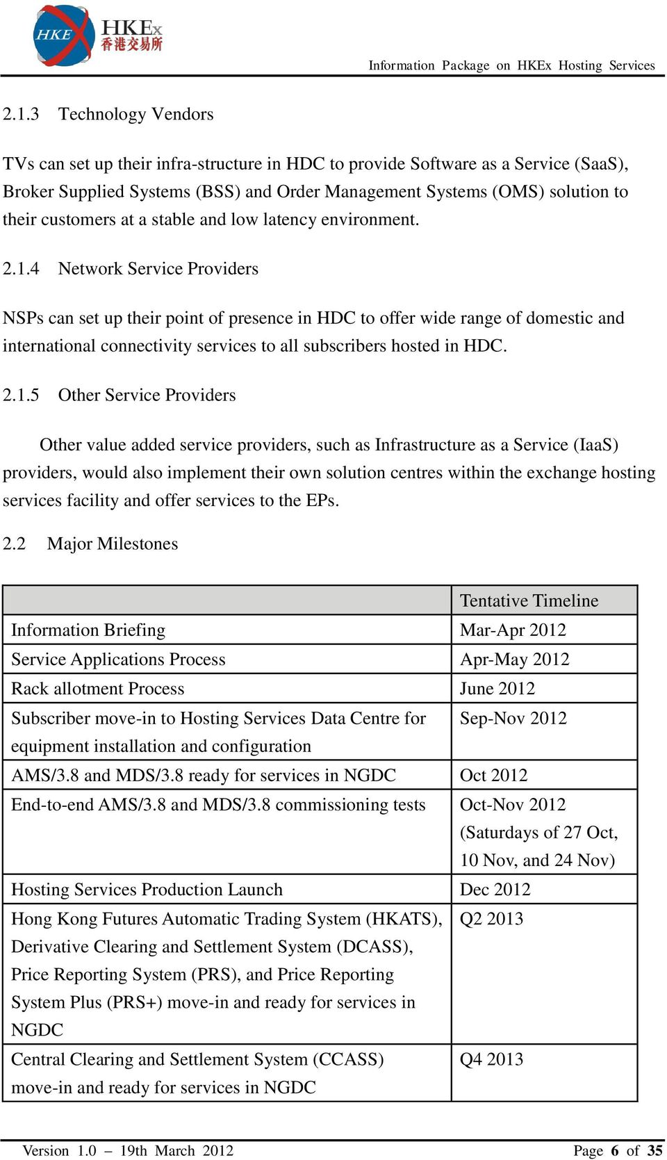 4 Network Service Providers NSPs can set up their point of presence in HDC to offer wide range of domestic and international connectivity services to all subscribers hosted in HDC. 2.1.