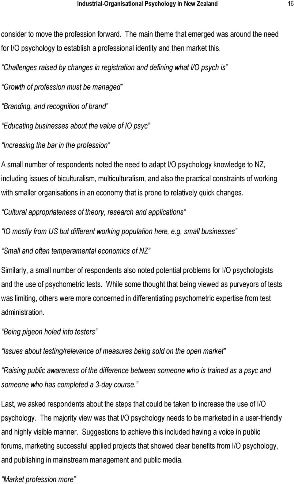 Challenges raised by changes in registration and defining what I/O psych is Growth of profession must be managed Branding, and recognition of brand Educating businesses about the value of IO psyc