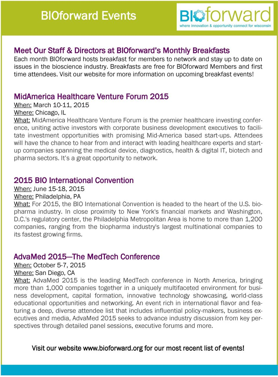 MidAmerica Healthcare Venture Forum 2015 When: March 10-11, 2015 Where: Chicago, IL What: MidAmerica Healthcare Venture Forum is the premier healthcare investing conference, uniting active investors