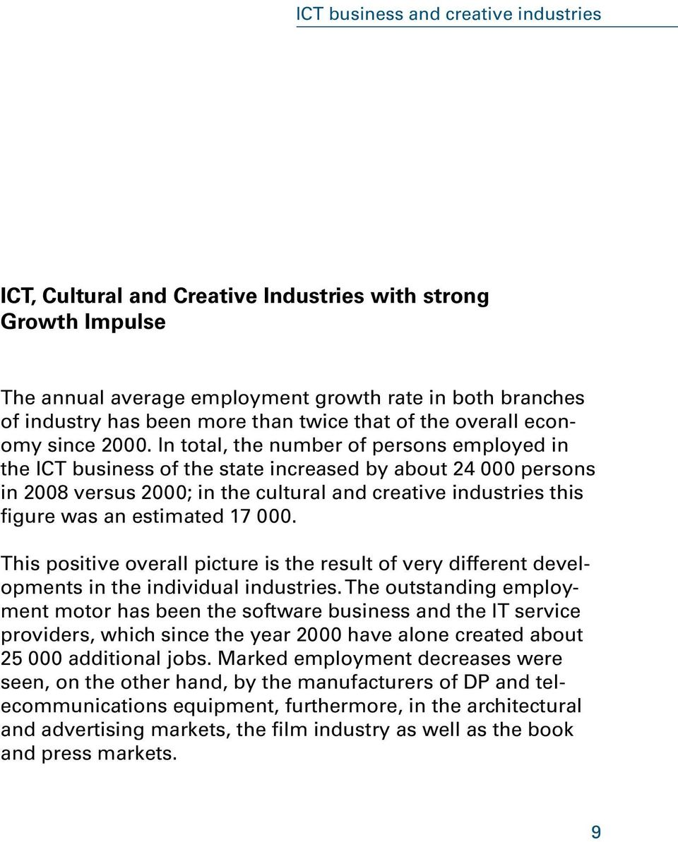 In total, the number of persons employed in the ICT business of the state increased by about 24 000 persons in 2008 versus 2000; in the cultural and creative industries this figure was an estimated