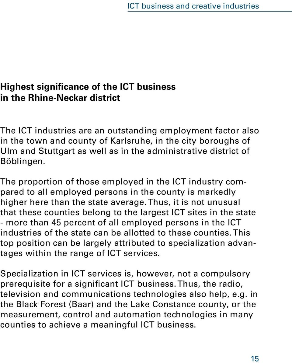 The proportion of those employed in the ICT industry compared to all employed persons in the county is markedly higher here than the state average.