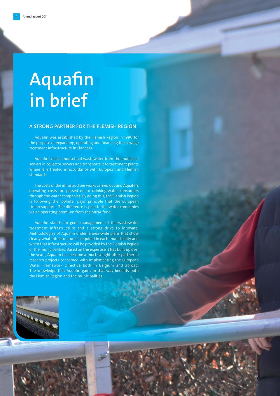 Aquafi collects household wastewater from the muicipal sewers i collector sewers ad trasports it to treatmet plats where it is treated i accordace with Europea ad Flemish stadards.
