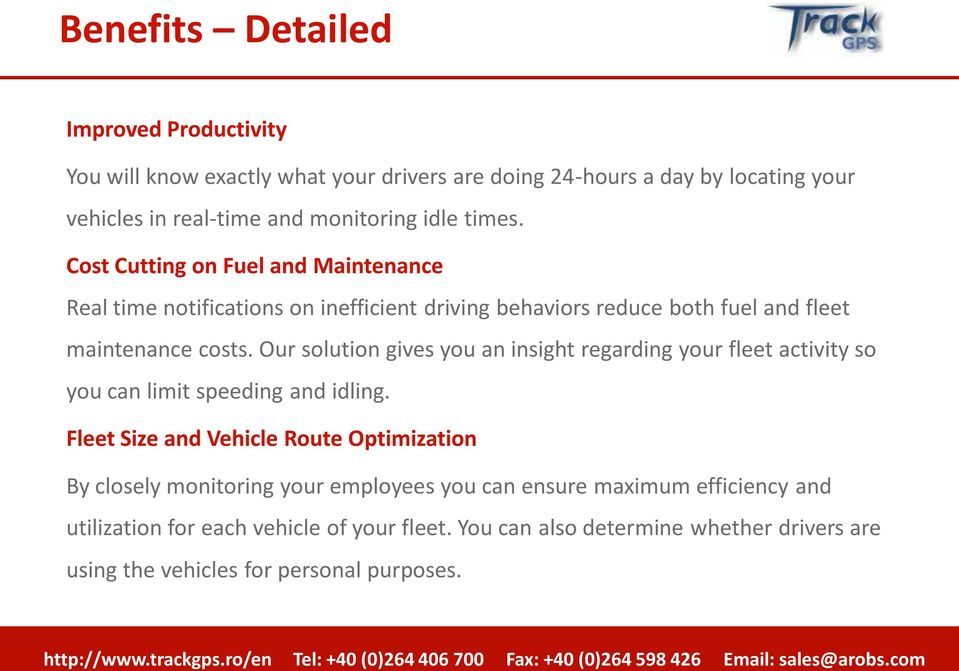 Our solution gives you an insight regarding your fleet activity so you can limit speeding and idling.