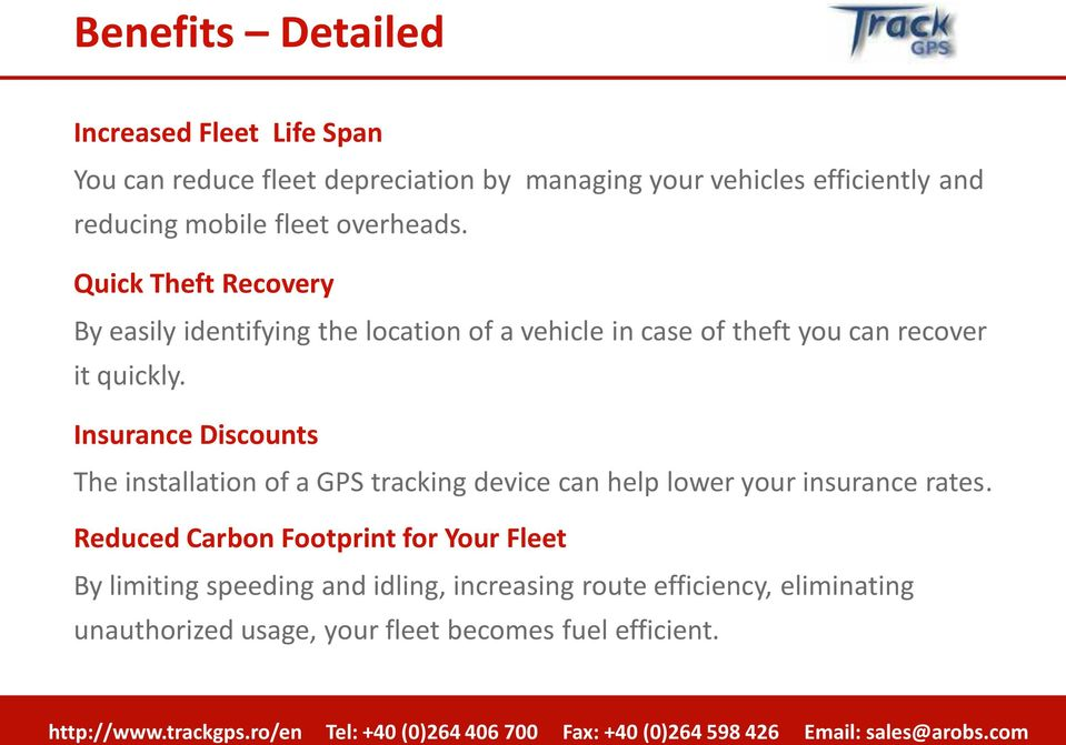 Quick Theft Recovery By easily identifying the location of a vehicle in case of theft you can recover it quickly.