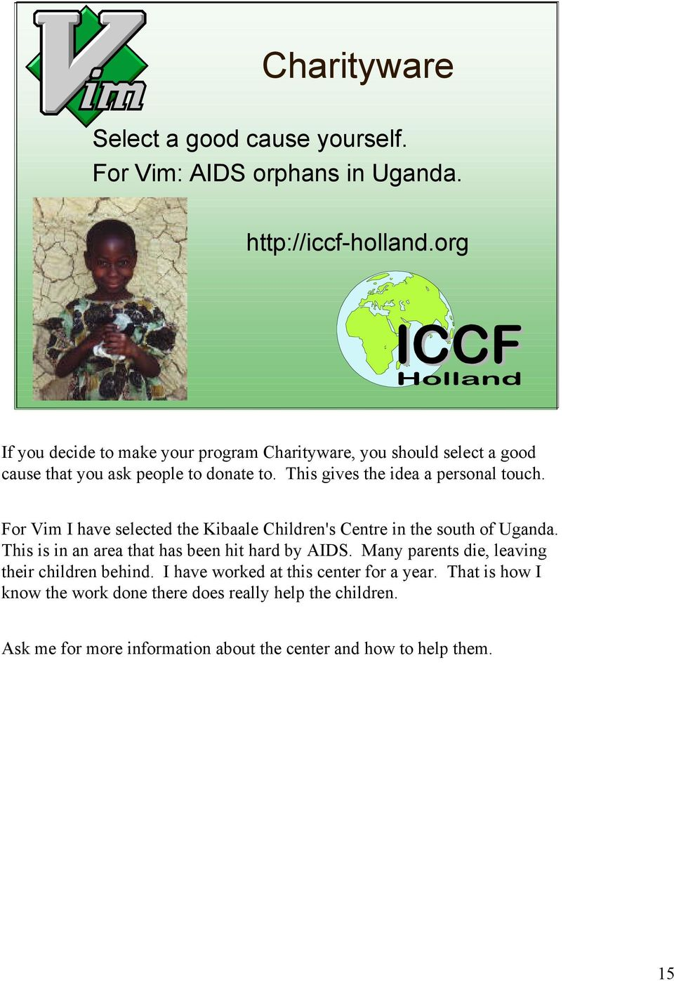 This gives the idea a personal touch. For Vim I have selected the Kibaale Children's Centre in the south of Uganda.