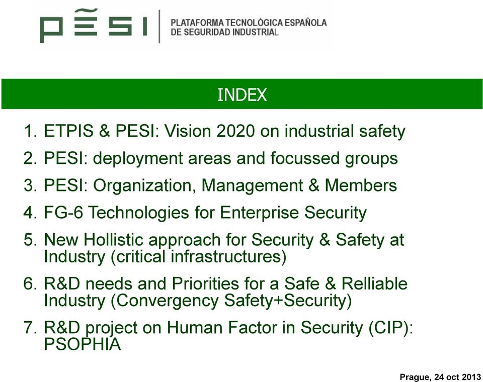 New Hollistic approach for Security & Safety at Industry (critical infrastructures) 6.