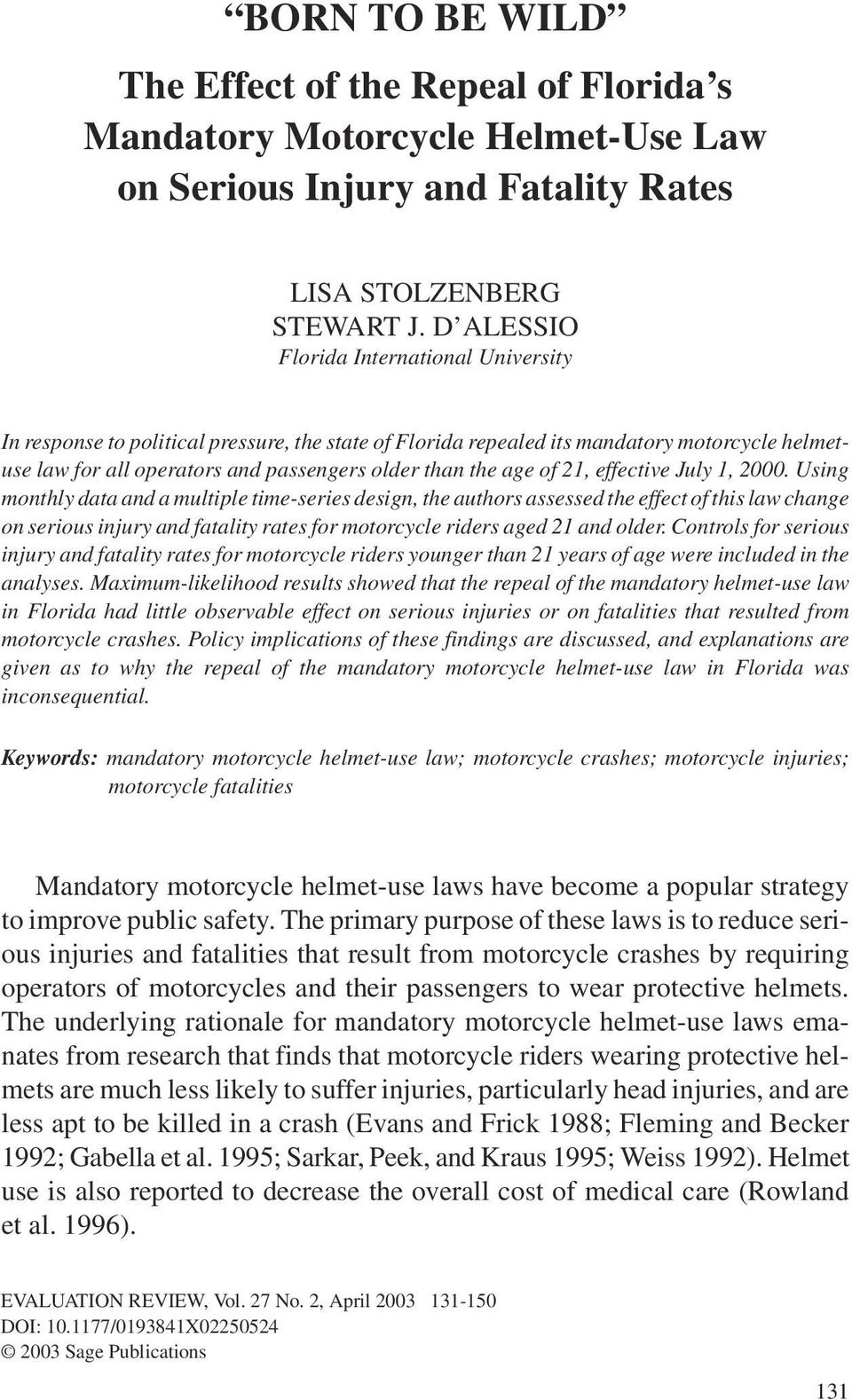 D ALESSIO Florida International University In response to political pressure, the state of Florida repealed its mandatory motorcycle helmetuse law for all operators and passengers older than the age