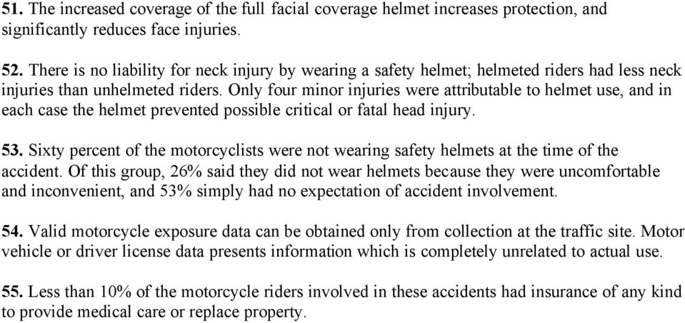 Only four minor injuries were attributable to helmet use, and in each case the helmet prevented possible critical or fatal head injury. 53.