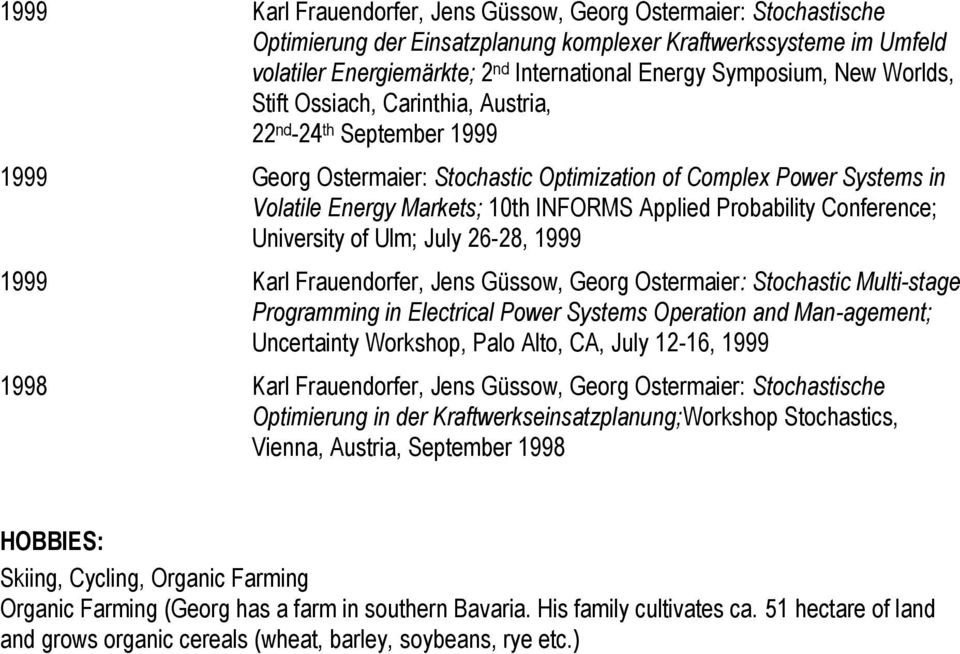 Probability Conference; University of Ulm; July 26-28, 1999 1999 Karl Frauendorfer, Jens Güssow, Georg Ostermaier: Stochastic Multi-stage Programming in Electrical Power Systems Operation and