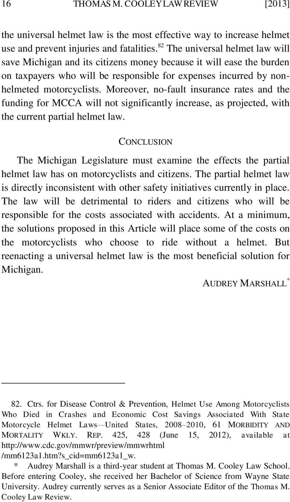 Moreover, no-fault insurance rates and the funding for MCCA will not significantly increase, as projected, with the current partial helmet law.