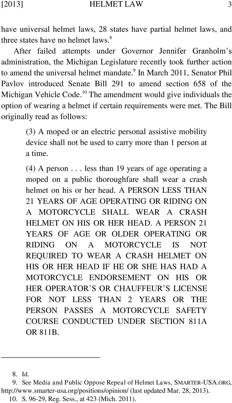 9 In March 2011, Senator Phil Pavlov introduced Senate Bill 291 to amend section 658 of the Michigan Vehicle Code.