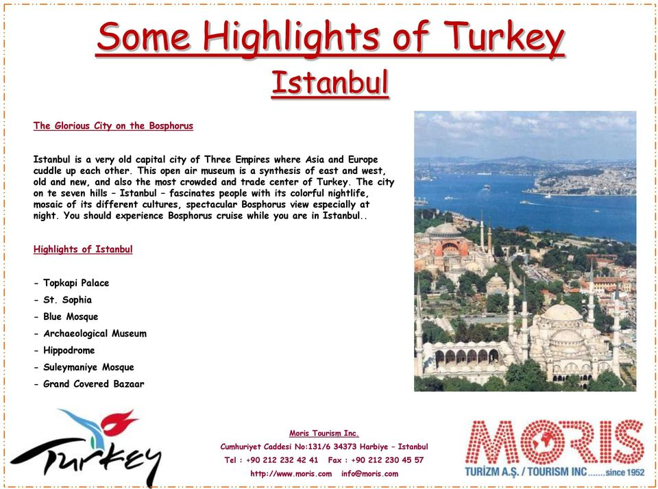 The city on te seven hills Istanbul fascinates people with its colorful nightlife, mosaic of its different cultures, spectacular Bosphorus view especially at night.