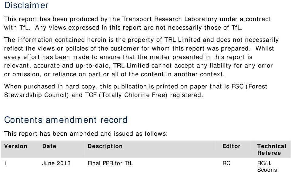 Whilst every effort has been made to ensure that the matter presented in this report is relevant, accurate and up-to-date, TRL Limited cannot accept any liability for any error or omission, or