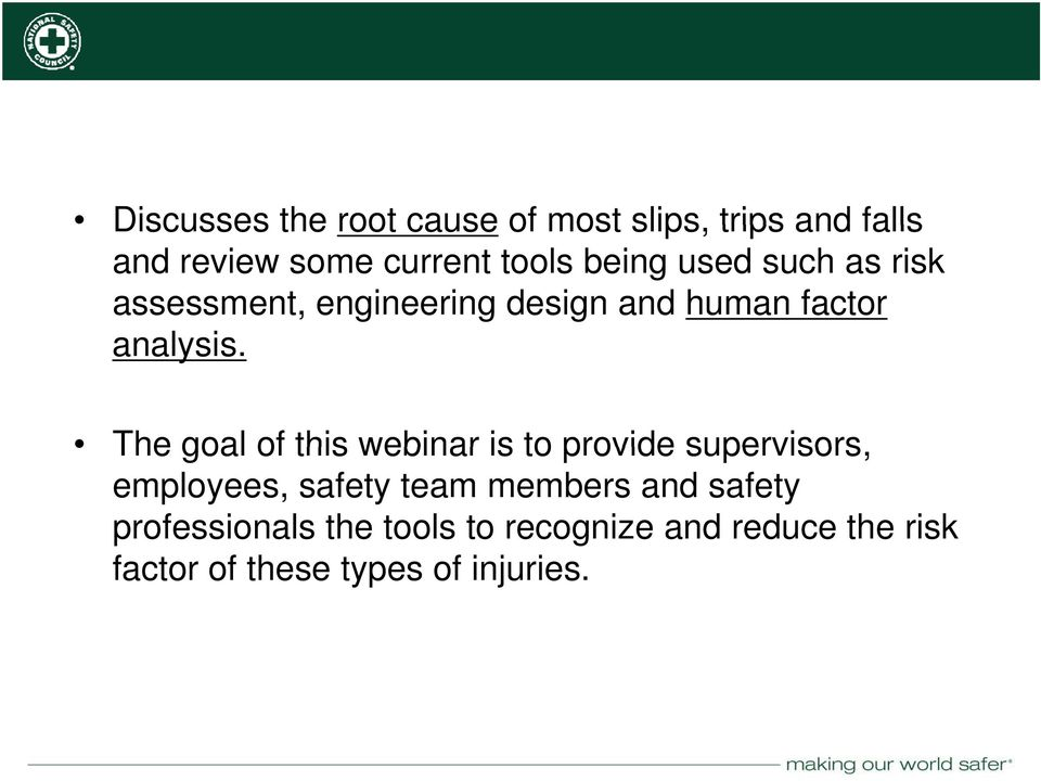 The goal of this webinar is to provide supervisors, employees, safety team members and