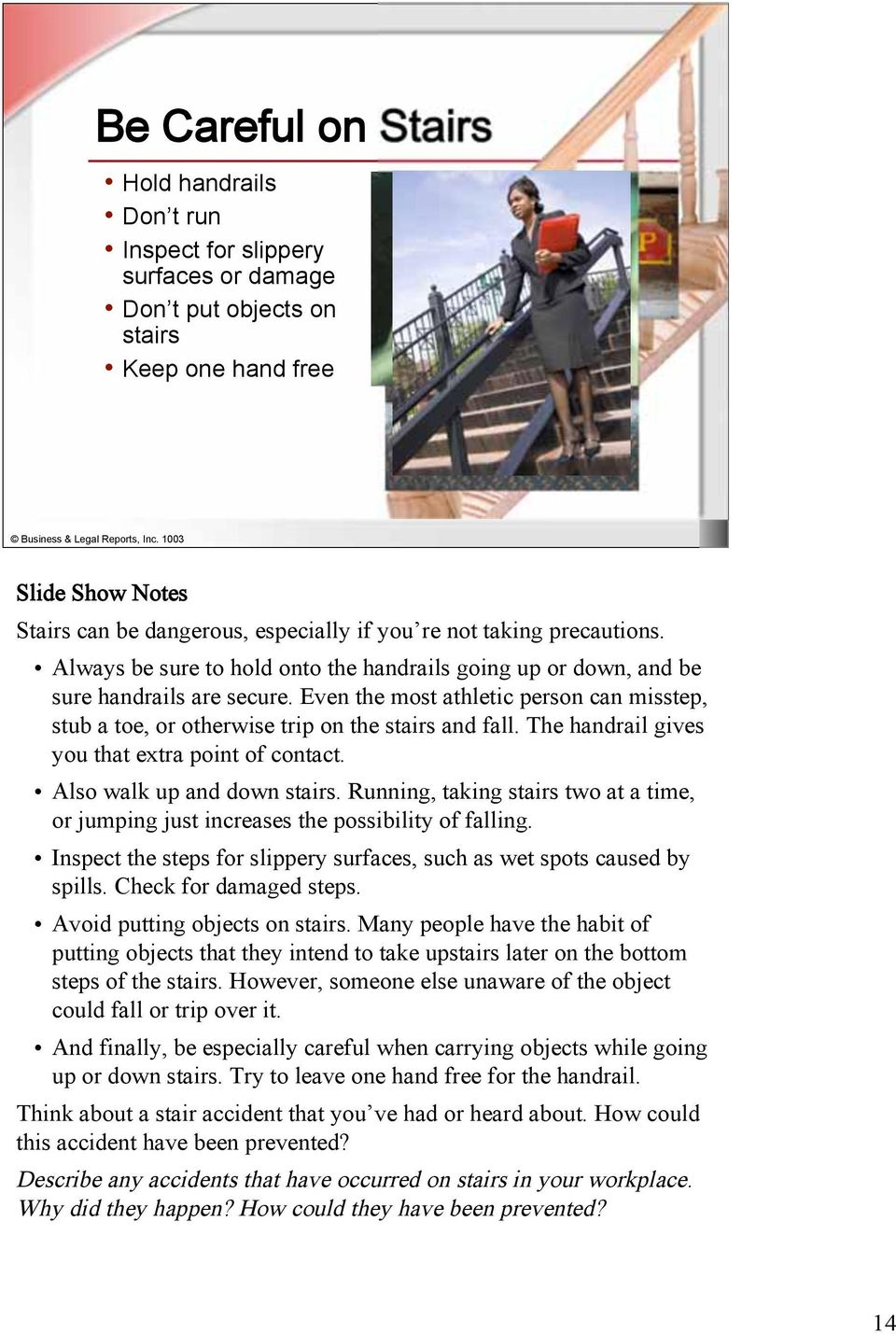 Even the most athletic person can misstep, stub a toe, or otherwise trip on the stairs and fall. The handrail gives you that extra point of contact. Also walk up and down stairs.