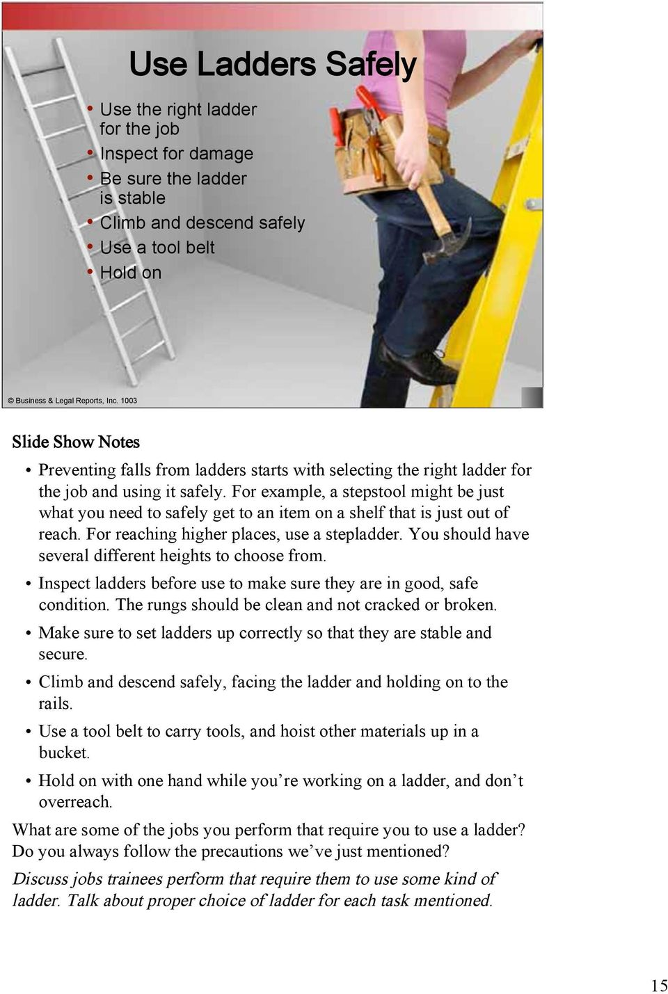 For reaching higher places, use a stepladder. You should have several different heights to choose from. Inspect ladders before use to make sure they are in good, safe condition.