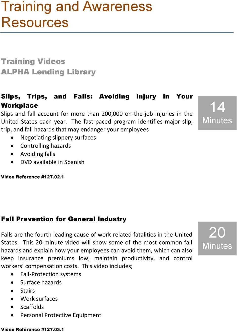 The fast-paced program identifies major slip, trip, and fall hazards that may endanger your employees Negotiating slippery surfaces Controlling hazards Avoiding falls DVD available in Spanish 14