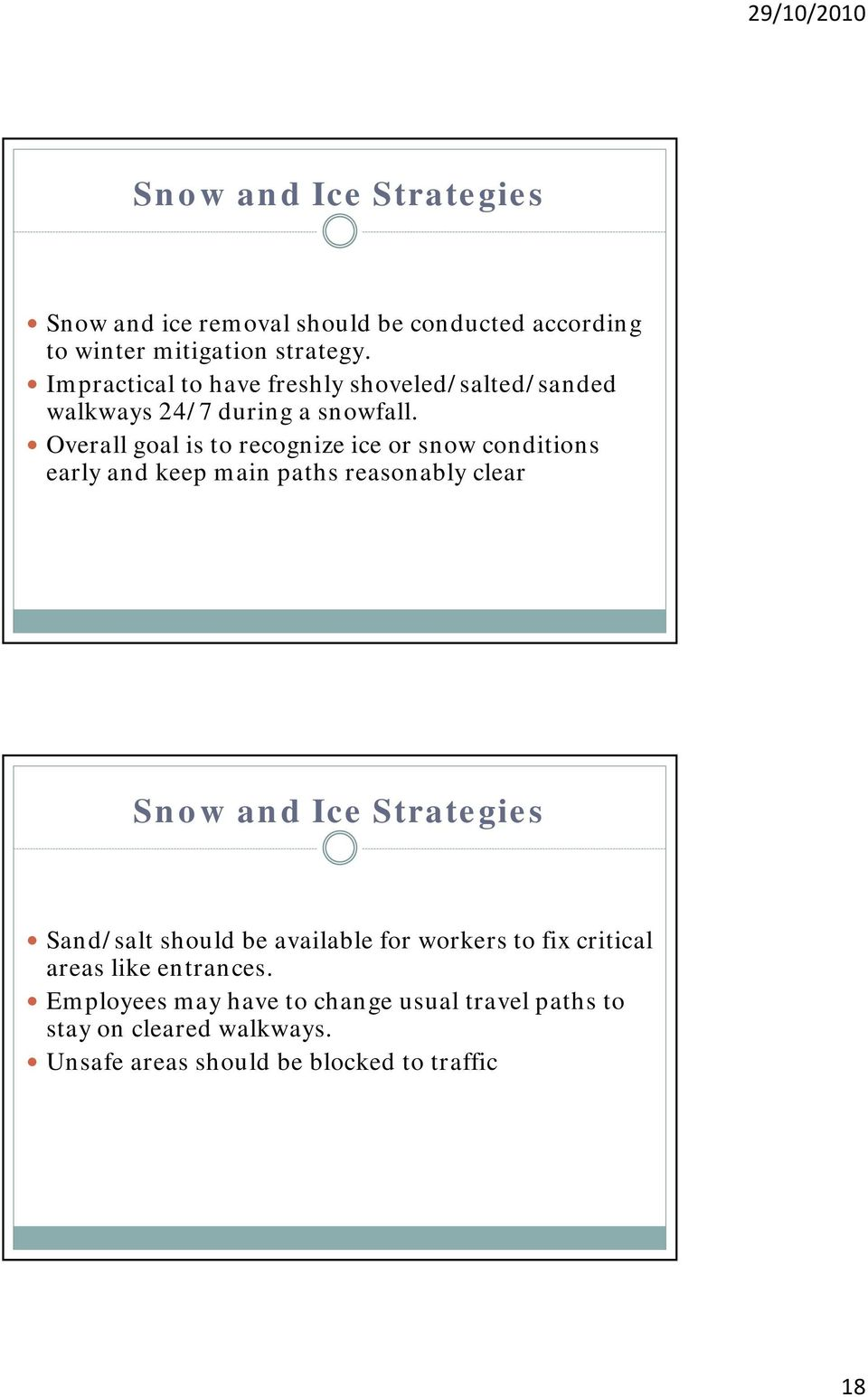 Overall goal is to recognize ice or snow conditions early and keep main paths reasonably clear Snow and Ice Strategies