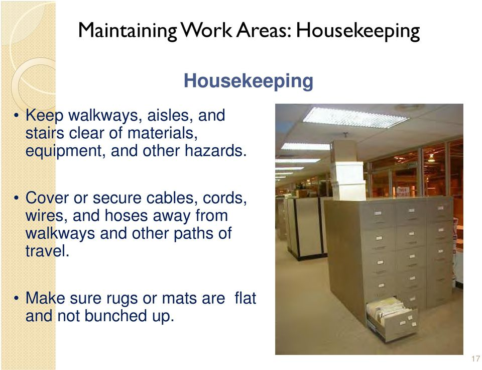Housekeeping Cover or secure cables, cords, wires, and hoses away from