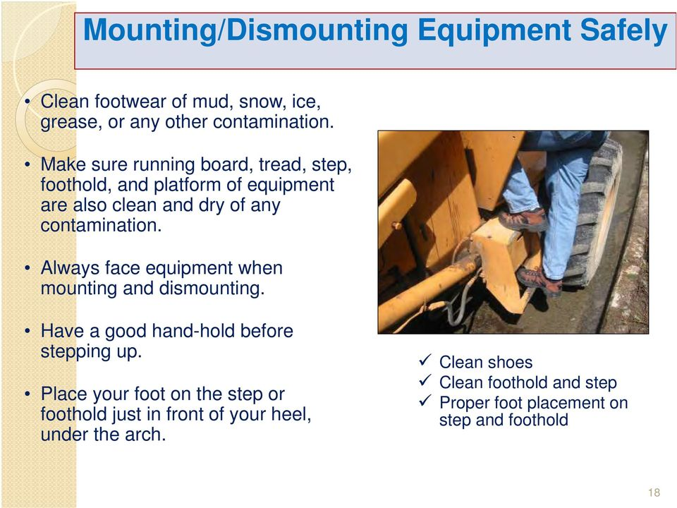 Always face equipment when mounting and dismounting. Have a good hand-hold before stepping up.