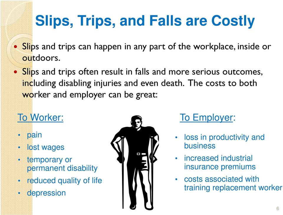The costs to both worker and employer can be great: To Worker: pain lost wages temporary or permanent disability reduced