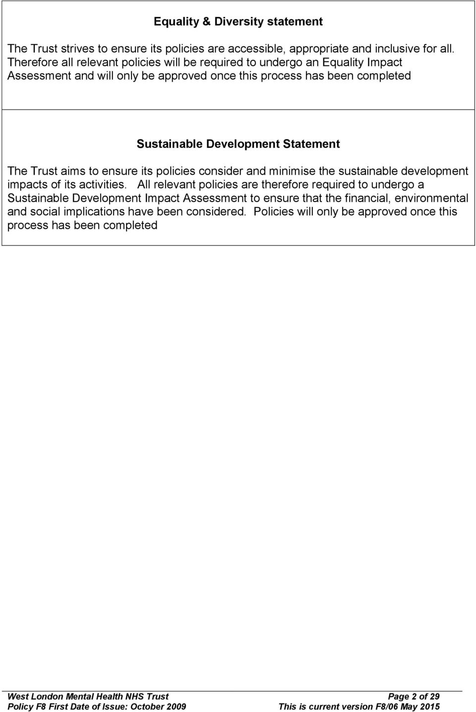 Statement The Trust aims to ensure its policies consider and minimise the sustainable development impacts of its activities.
