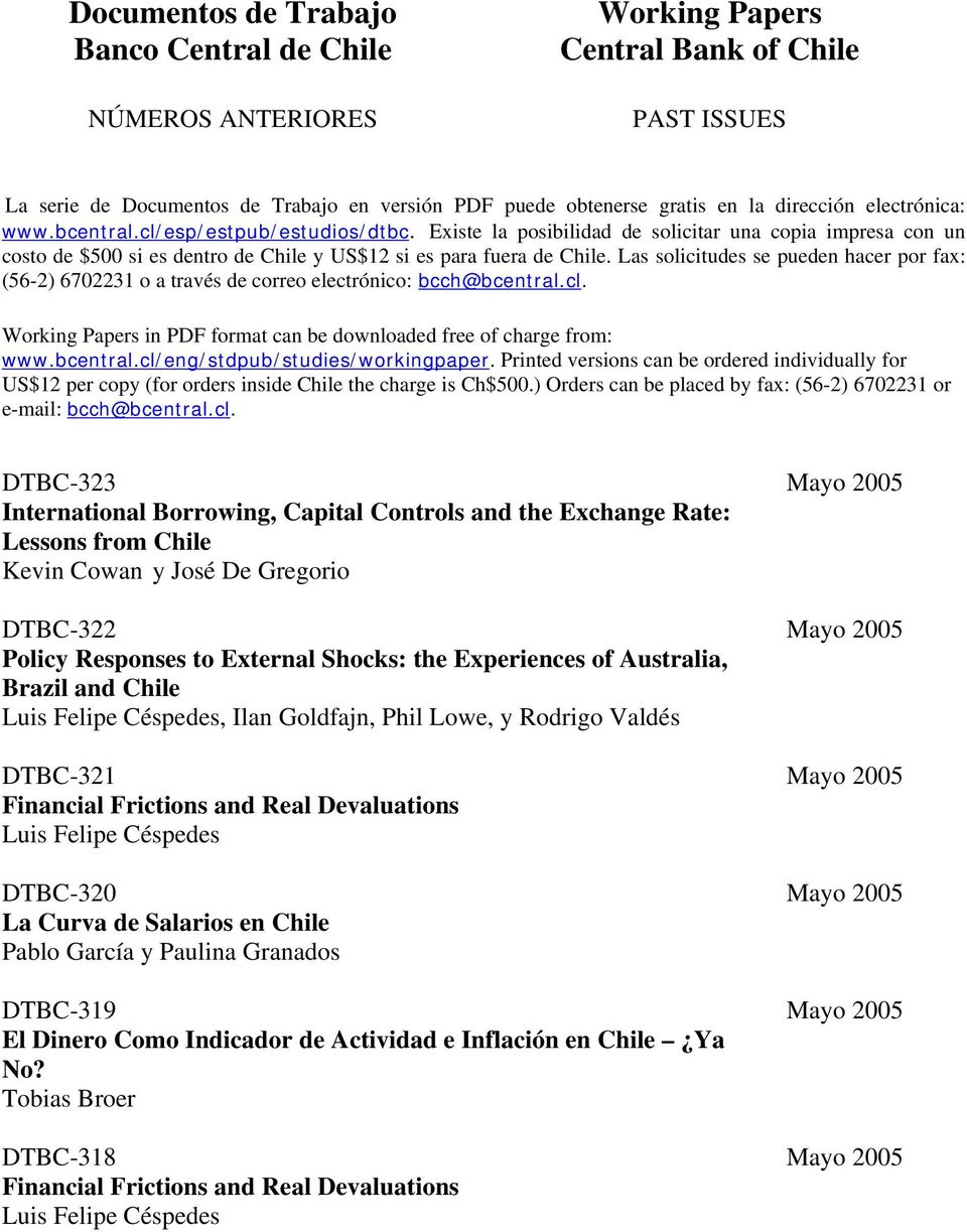 Las solicitudes se pueden hacer por fax: (56-2) 6702231 o a través de correo electrónico: bcch@bcentral.cl. Working Papers in PDF format can be downloaded free of charge from: www.bcentral.cl/eng/stdpub/studies/workingpaper.