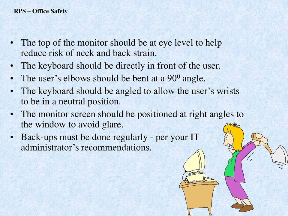 The keyboard should be angled to allow the user s wrists to be in a neutral position.