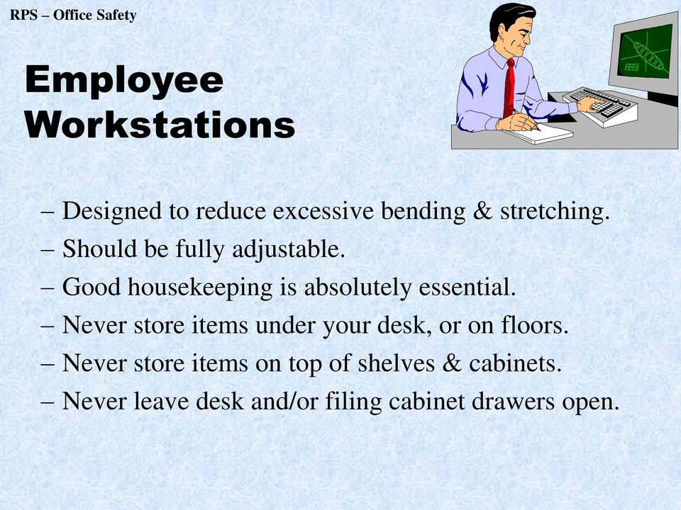 Never store items under your desk, or on floors.