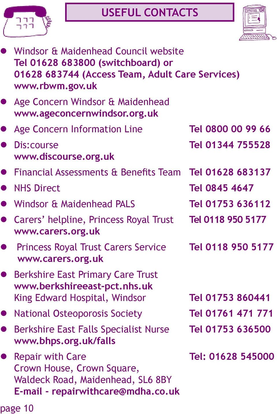 uk Age Concern Information Line Tel 0800 00 99 66 Dis:course Tel 01344 755528 www.discourse.org.