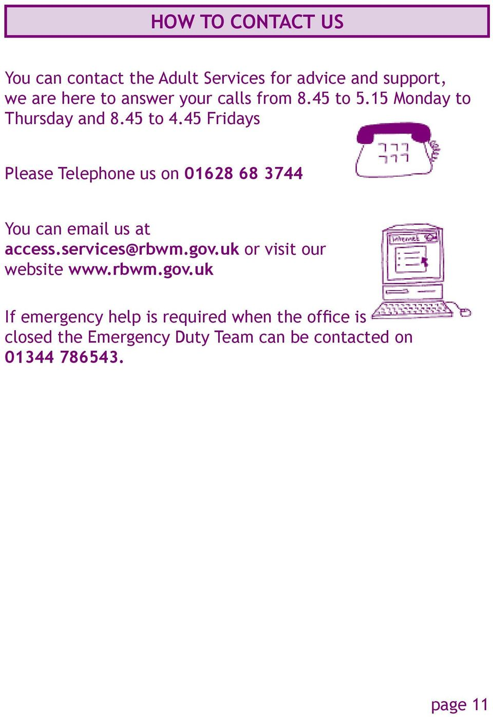45 Fridays Please Telephone us on 01628 68 3744 You can email us at access.services@rbwm.gov.