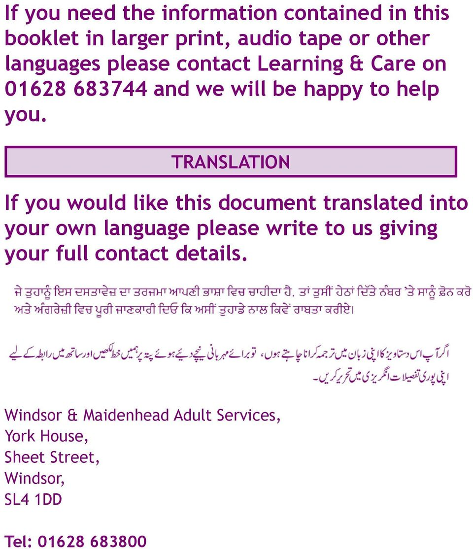 TRANSLATION If you would like this document translated into your own language please write to us