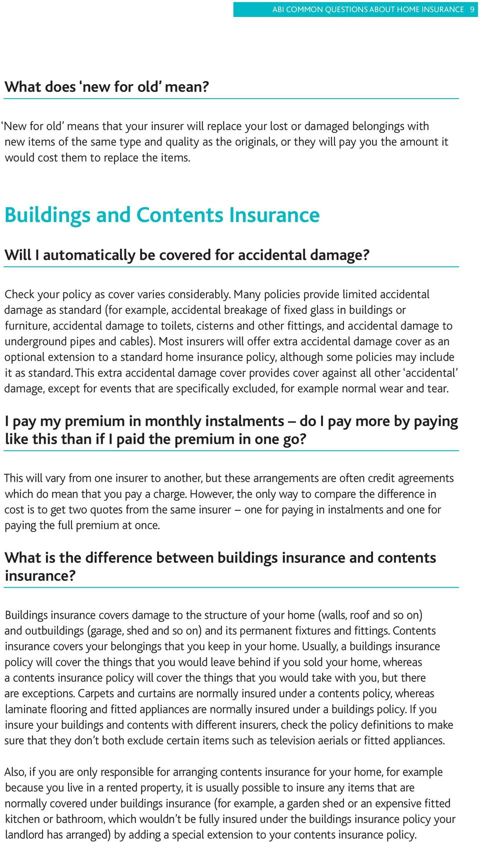 replace the items. Buildings and Contents Insurance Will I automatically be covered for accidental damage? Check your policy as cover varies considerably.
