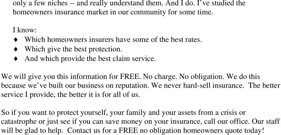 No charge. No obligation. We do this because we ve built our business on reputation. We never hard-sell insurance. The better service I provide, the better it is for all of us.