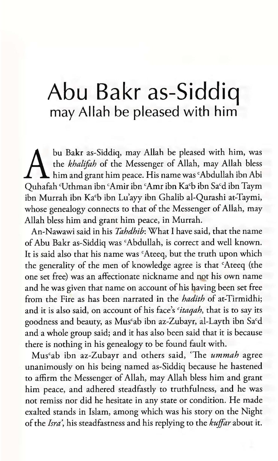 Messenger of Allah, may Allah bless him and grant him peace, in Murrah. An-Nawawi said in his Tahdhib: W hat I have said, that the name of Abu Bakr as-siddiq was cabdullah, is correct and well known.