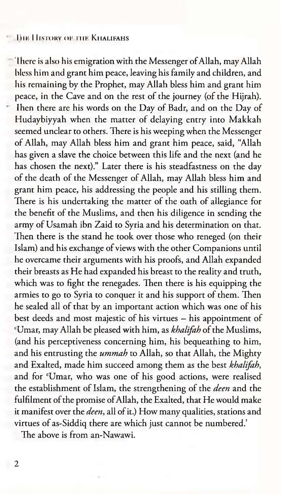 Ihen there are his words on the Day of Badr, and on the Day of Hudaybiyyah when the matter of delaying entry into Makkah seemed unclear to others.