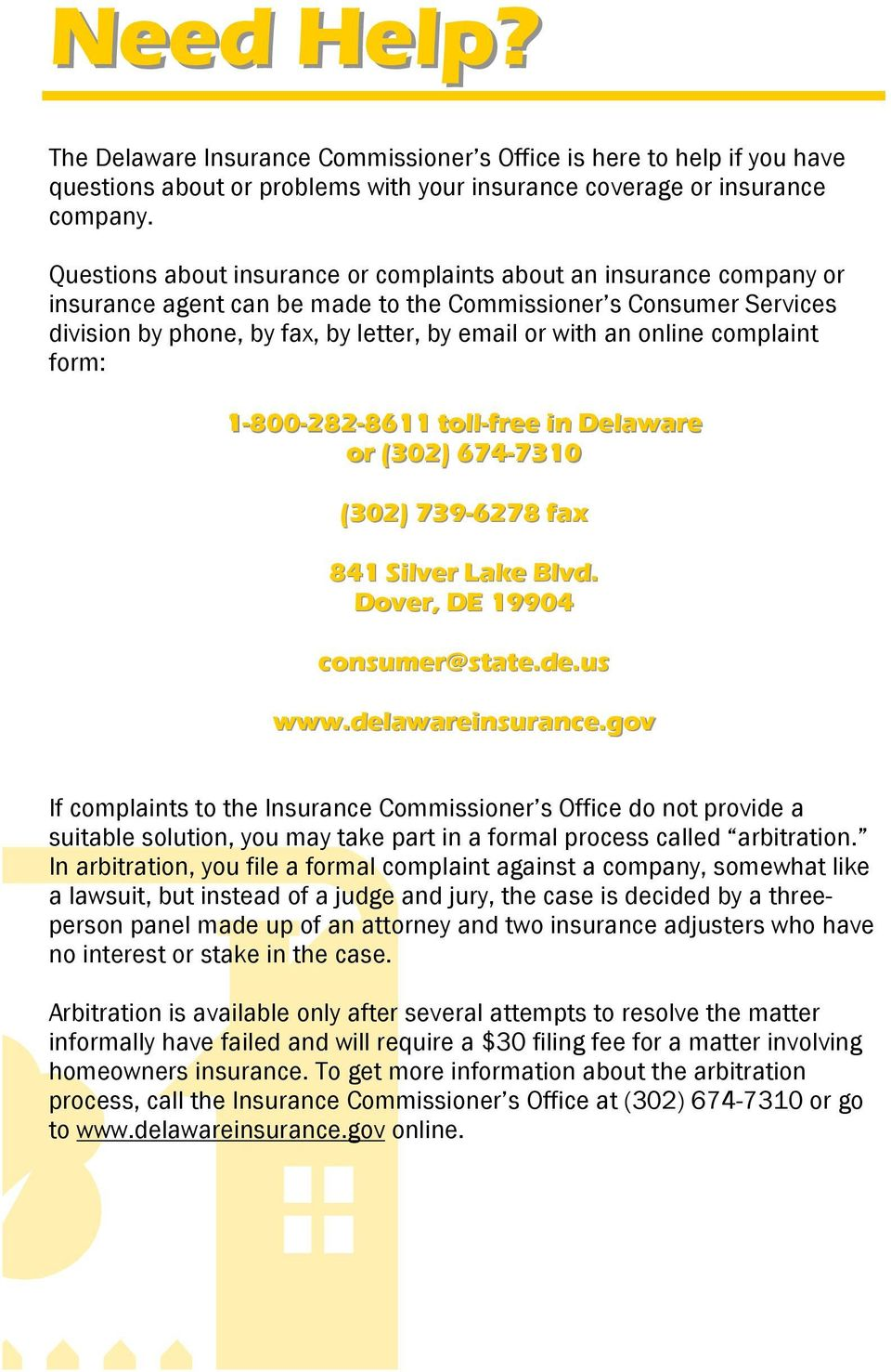 online complaint form: 1-800-282-86118611 toll-free in Delaware or (302) 674-7310 7310 (302) 739-6278 fax 841 Silver Lake Blvd. Dover, DE 19904 consumer@state.de.us www.delawareinsurance.