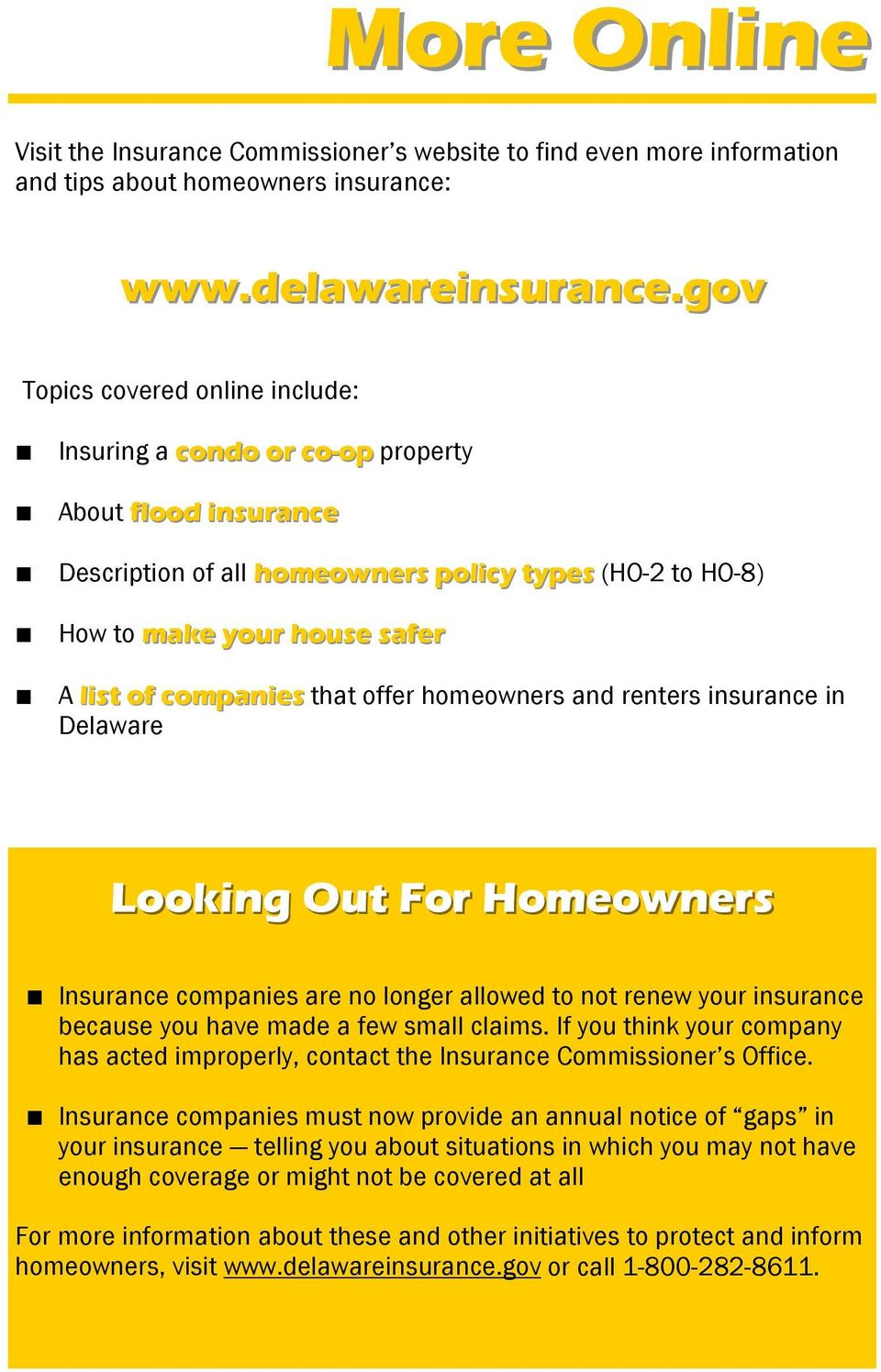 companies that offer homeowners and renters insurance in Delaware Looking Out For Homeowners Insurance companies are no longer allowed to not renew your insurance because you have made a few small