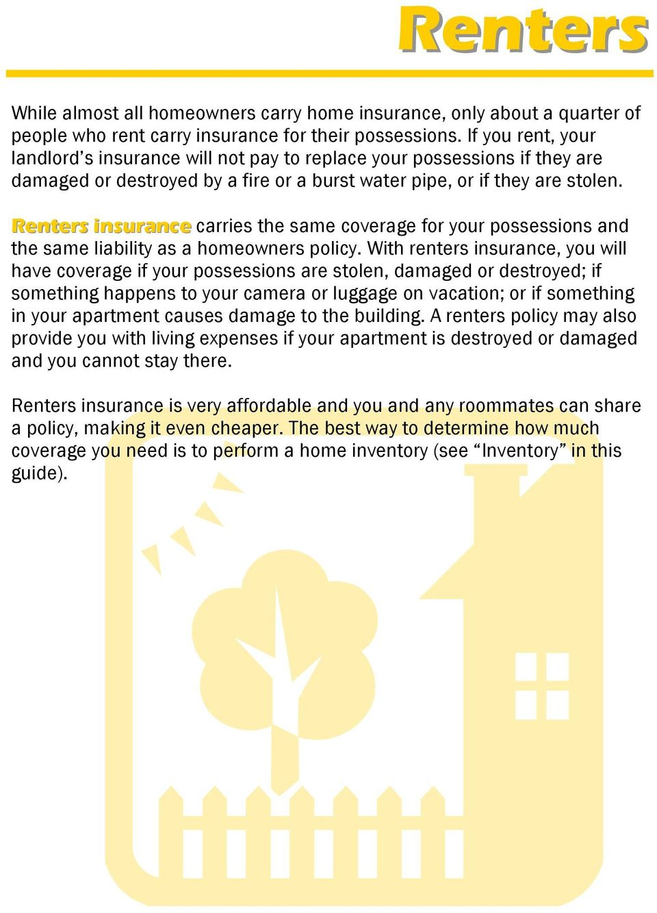 Renters insurance carries the same coverage for your possessions and the same liability as a homeowners policy.