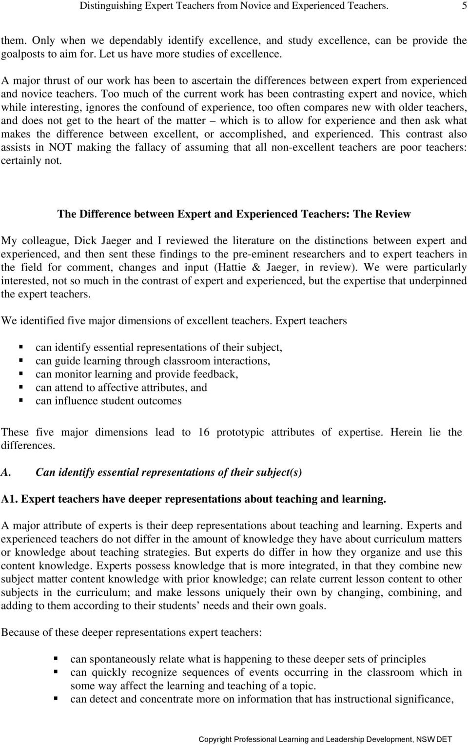 Too much of the current work has been contrasting expert and novice, which while interesting, ignores the confound of experience, too often compares new with older teachers, and does not get to the