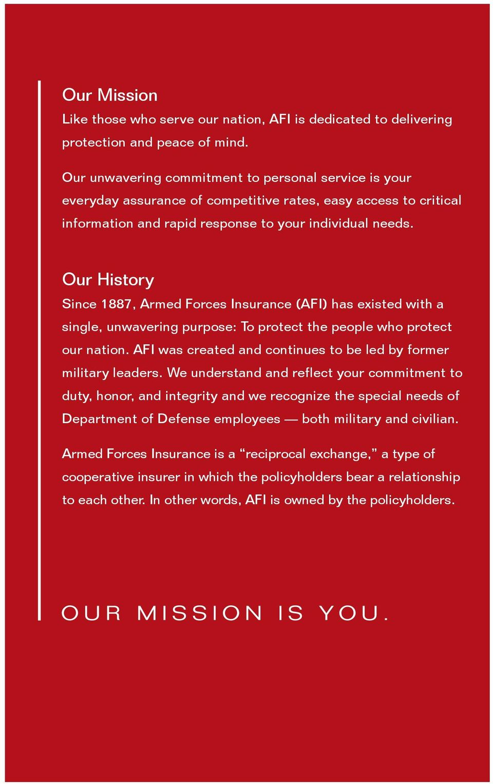 Our History Since 1887, Armed Forces Insurance (AFI) has existed with a single, unwavering purpose: To protect the people who protect our nation.