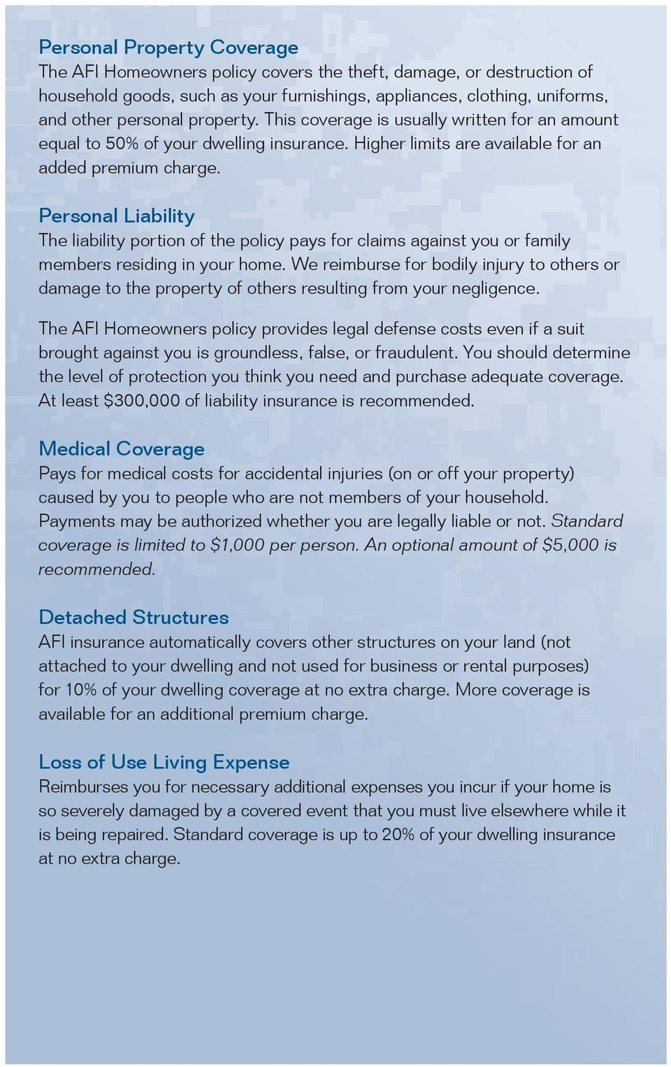 Personal Liability The liability portion of the policy pays for claims against you or family members residing in your home.